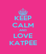 KEEP CALM AND LOVE KATPEE - Personalised Poster A4 size