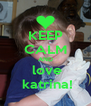 KEEP CALM AND  love  katrina! - Personalised Poster A4 size