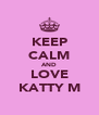 KEEP CALM AND LOVE KATTY M - Personalised Poster A4 size