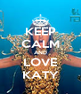 KEEP CALM AND LOVE KATY - Personalised Poster A4 size