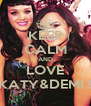 KEEP CALM AND LOVE KATY&DEMI ! - Personalised Poster A4 size