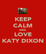 KEEP CALM AND LOVE KATY DIXON - Personalised Poster A4 size