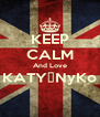 KEEP CALM And Love KATY♥NyKo  - Personalised Poster A4 size