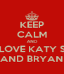 KEEP CALM AND LOVE KATY S AND BRYAN - Personalised Poster A4 size