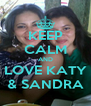 KEEP CALM AND LOVE KATY & SANDRA - Personalised Poster A4 size