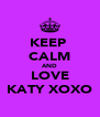 KEEP  CALM AND LOVE KATY XOXO - Personalised Poster A4 size