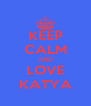 KEEP CALM AND LOVE KATYA - Personalised Poster A4 size