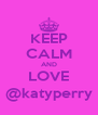 KEEP CALM AND LOVE @katyperry - Personalised Poster A4 size