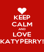 KEEP CALM AND LOVE KATYPERRY! - Personalised Poster A4 size