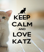 KEEP CALM AND LOVE KATZ - Personalised Poster A4 size