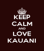 KEEP CALM AND LOVE KAUANI - Personalised Poster A4 size