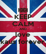 KEEP CALM AND love kaus forever - Personalised Poster A4 size