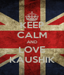 KEEP CALM AND LOVE KAUSHIK - Personalised Poster A4 size