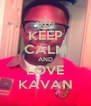 KEEP CALM AND LOVE KAVAN - Personalised Poster A4 size