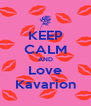 KEEP CALM AND Love Kavarion - Personalised Poster A4 size