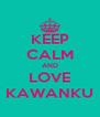 KEEP CALM AND LOVE KAWANKU - Personalised Poster A4 size