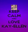 KEEP CALM AND LOVE KAY-ELLEN - Personalised Poster A4 size