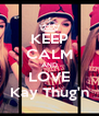 KEEP CALM AND LOVE Kay Thug'n - Personalised Poster A4 size