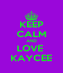 KEEP CALM AND LOVE  KAYCEE - Personalised Poster A4 size