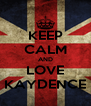 KEEP CALM AND LOVE KAYDENCE - Personalised Poster A4 size