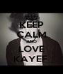 KEEP CALM AND LOVE KAYEF  - Personalised Poster A4 size