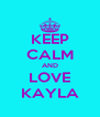 KEEP CALM AND LOVE KAYLA - Personalised Poster A4 size