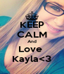 KEEP CALM And Love  Kayla<3 - Personalised Poster A4 size