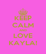 KEEP CALM AND LOVE KAYLA! - Personalised Poster A4 size