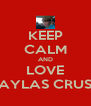 KEEP CALM AND LOVE KAYLAS CRUSH - Personalised Poster A4 size