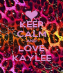 KEEP CALM AND LOVE KAYLEE - Personalised Poster A4 size