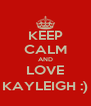 KEEP CALM AND LOVE KAYLEIGH :) - Personalised Poster A4 size