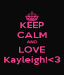 KEEP CALM AND LOVE Kayleigh!<3 - Personalised Poster A4 size