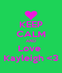 KEEP CALM AND Love  Kayleigh <3 - Personalised Poster A4 size