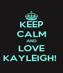 KEEP CALM AND LOVE KAYLEIGH!  - Personalised Poster A4 size