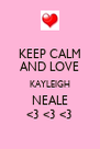KEEP CALM AND LOVE KAYLEIGH NEALE <3 <3 <3 - Personalised Poster A4 size