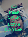 KEEP CALM AND LOVE KAYLER - Personalised Poster A4 size