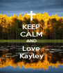 KEEP CALM AND Love Kayley - Personalised Poster A4 size