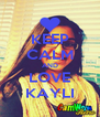 KEEP CALM AND LOVE KAYLI - Personalised Poster A4 size