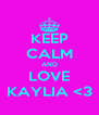 KEEP CALM AND LOVE KAYLIA <3 - Personalised Poster A4 size