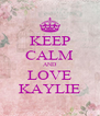 KEEP CALM AND LOVE KAYLIE - Personalised Poster A4 size