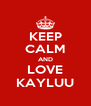KEEP CALM AND LOVE KAYLUU - Personalised Poster A4 size