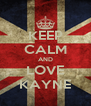 KEEP CALM AND LOVE KAYNE - Personalised Poster A4 size