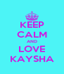 KEEP CALM AND LOVE KAYSHA - Personalised Poster A4 size