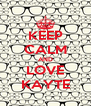 KEEP CALM AND LOVE KAYTE - Personalised Poster A4 size