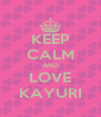 KEEP CALM AND LOVE KAYURI - Personalised Poster A4 size