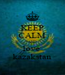 KEEP CALM AND love  kazakstan - Personalised Poster A4 size