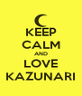 KEEP CALM AND LOVE KAZUNARI - Personalised Poster A4 size