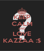 KEEP CALM AND LOVE KAZZAA :$ - Personalised Poster A4 size