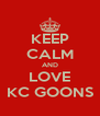 KEEP CALM AND LOVE KC GOONS - Personalised Poster A4 size