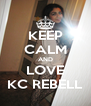 KEEP CALM AND LOVE KC REBELL - Personalised Poster A4 size
